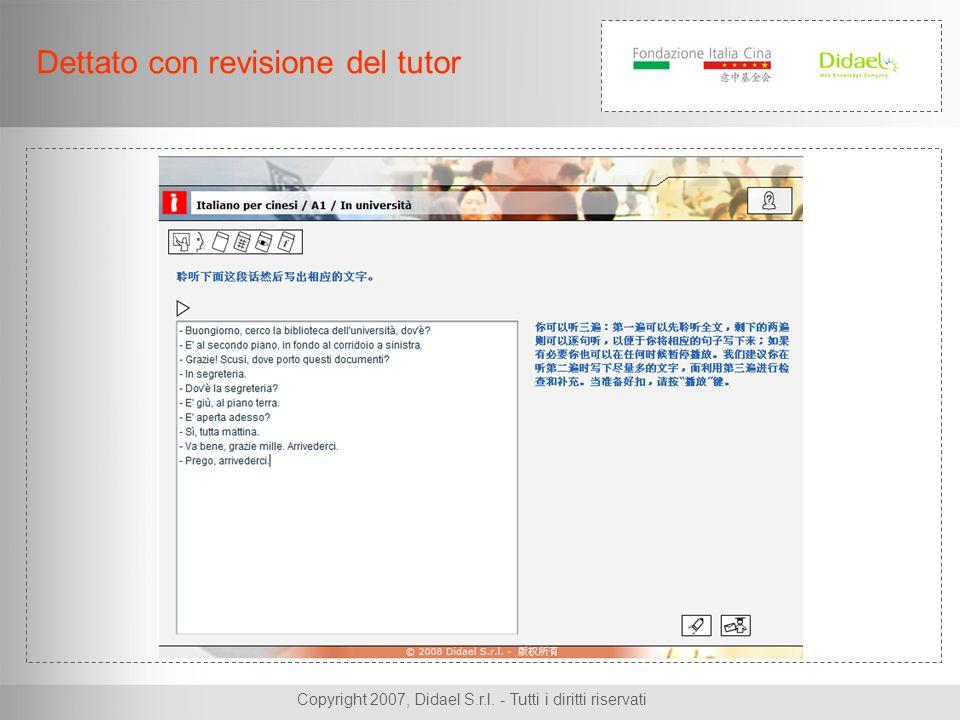 Copyright 2007, Didael S.r.l. - Tutti i diritti riservati Dettato con revisione del tutor