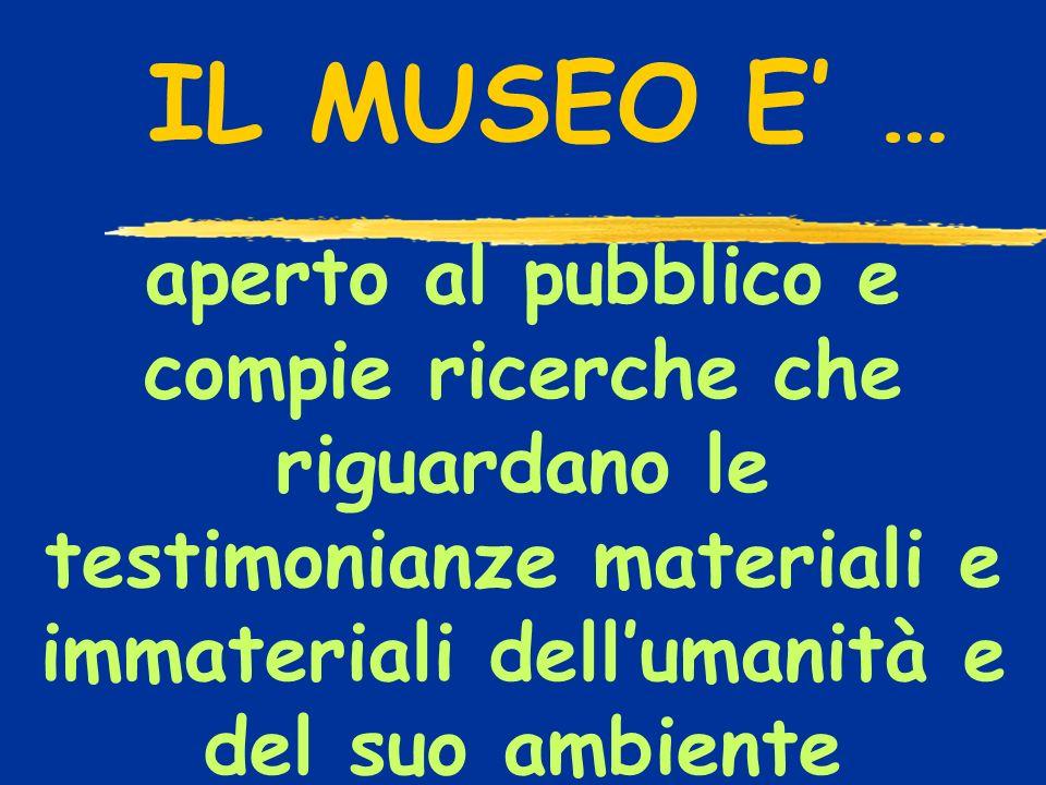 aperto al pubblico e compie ricerche che riguardano le testimonianze materiali e immateriali dellumanità e del suo ambiente IL MUSEO E …