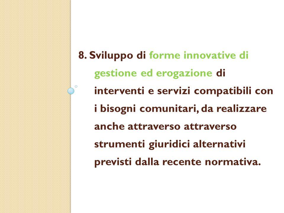 8. Sviluppo di forme innovative di gestione ed erogazione di interventi e servizi compatibili con i bisogni comunitari, da realizzare anche attraverso