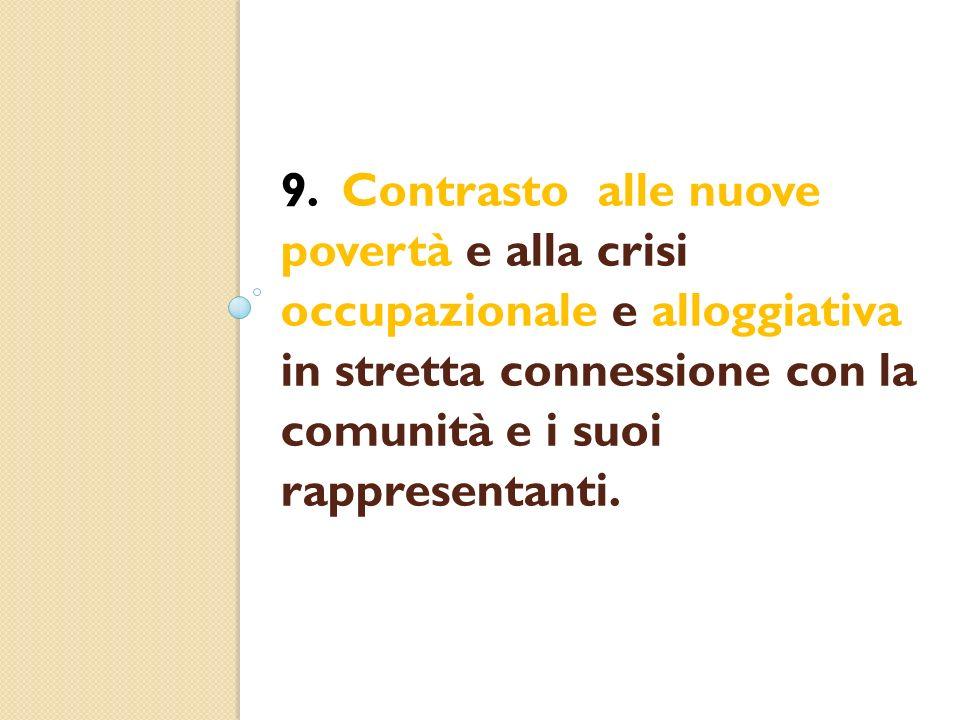 9. Contrasto alle nuove povertà e alla crisi occupazionale e alloggiativa in stretta connessione con la comunità e i suoi rappresentanti.