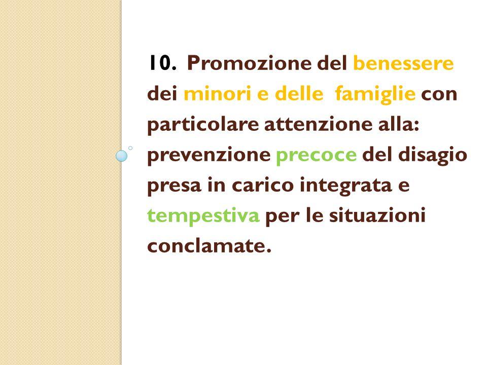 10. Promozione del benessere dei minori e delle famiglie con particolare attenzione alla: prevenzione precoce del disagio presa in carico integrata e