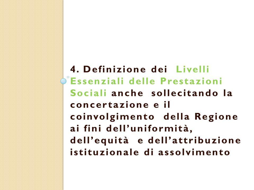 4. Definizione dei Livelli Essenziali delle Prestazioni Sociali anche sollecitando la concertazione e il coinvolgimento della Regione ai fini dellunif