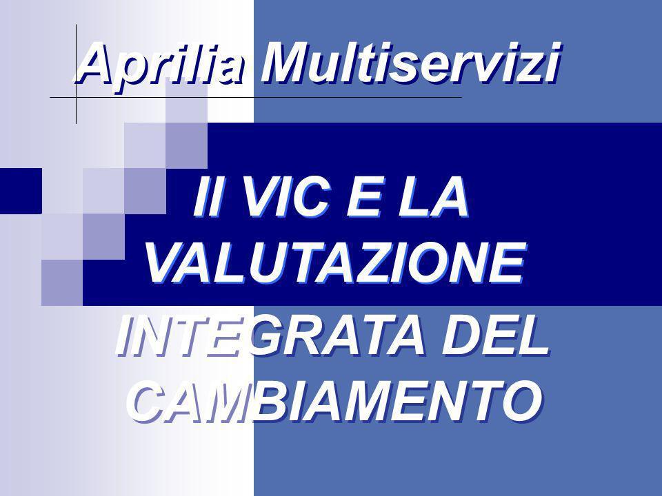 Aprilia Multiservizi INTEGRATA DEL CAMBIAMENTO Il VIC E LA VALUTAZIONE