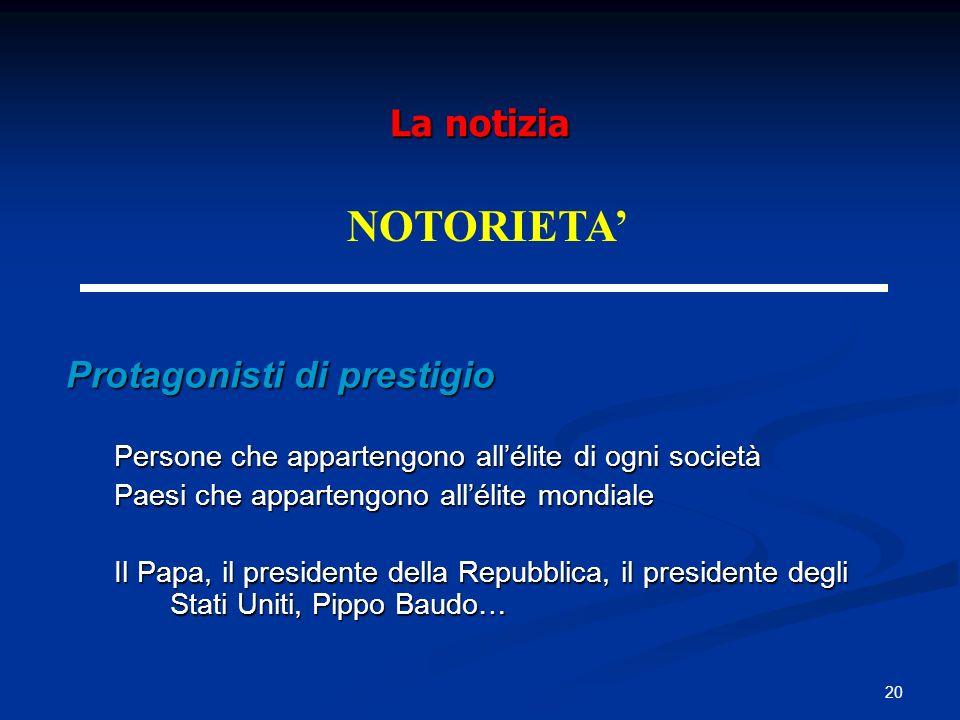 20 La notizia Protagonisti di prestigio Persone che appartengono allélite di ogni società Paesi che appartengono allélite mondiale Il Papa, il preside