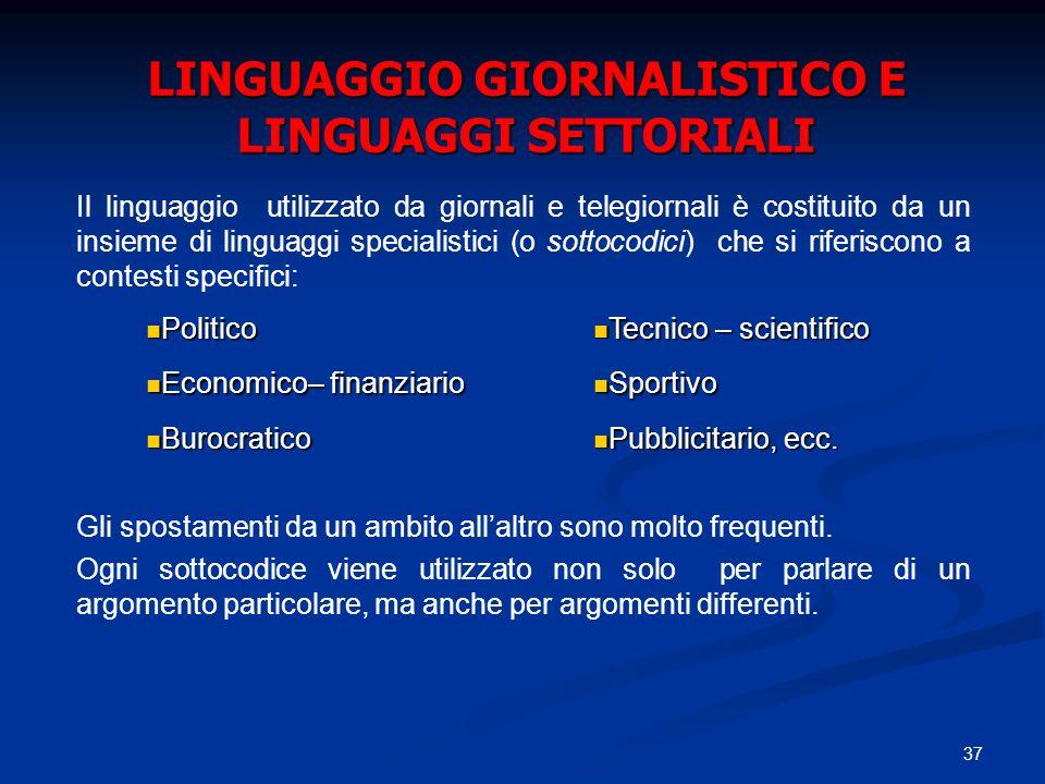 37 LINGUAGGIO GIORNALISTICO E LINGUAGGI SETTORIALI Il linguaggio utilizzato da giornali e telegiornali è costituito da un insieme di linguaggi special