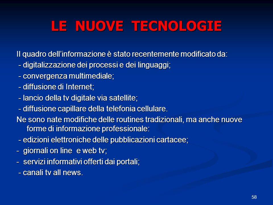 58 LE NUOVE TECNOLOGIE Il quadro dellinformazione è stato recentemente modificato da: - digitalizzazione dei processi e dei linguaggi; - digitalizzazi