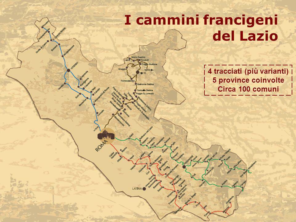 I cammini francigeni del Lazio 4 tracciati (più varianti) 5 province coinvolte Circa 100 comuni