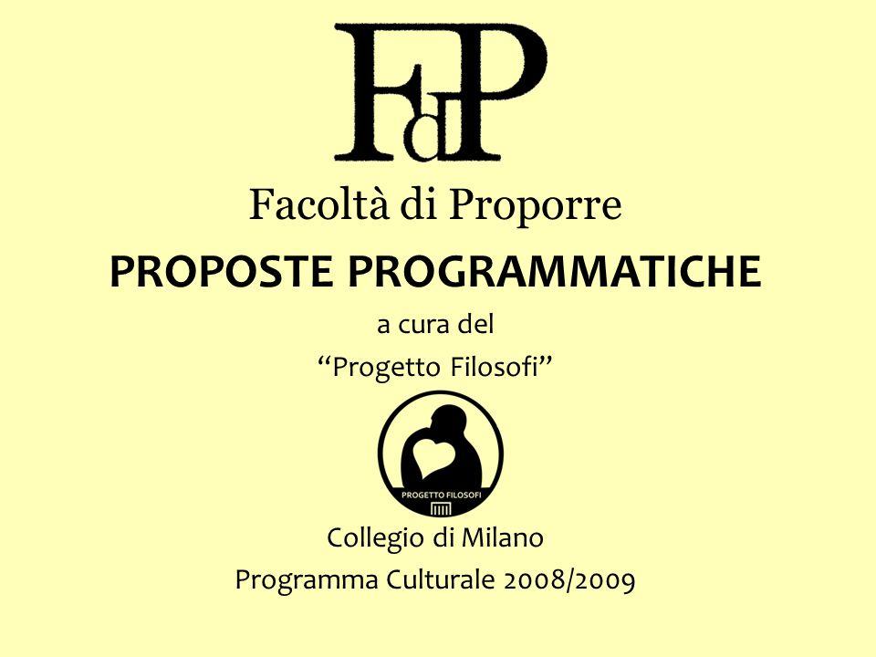 Facoltà di Proporre PROPOSTE PROGRAMMATICHE a cura del Progetto Filosofi Collegio di Milano Programma Culturale 2008/2009