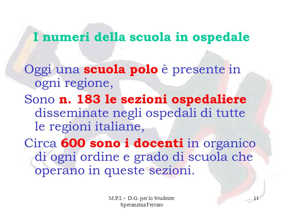 M.P.I. - D.G. per lo Studente Speranzina Ferraro 11 I numeri della scuola in ospedale Oggi una scuola polo è presente in ogni regione, Sono n. 183 le