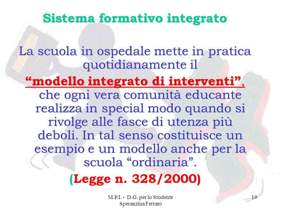 M.P.I. - D.G. per lo Studente Speranzina Ferraro 19 Sistema formativo integrato La scuola in ospedale mette in pratica quotidianamente il modello inte