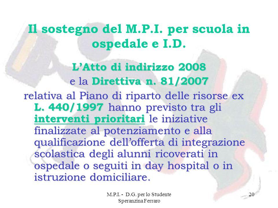 M.P.I. - D.G. per lo Studente Speranzina Ferraro 20 Il sostegno del M.P.I. per scuola in ospedale e I.D. LAtto di indirizzo 2008 e la Direttiva n. 81/