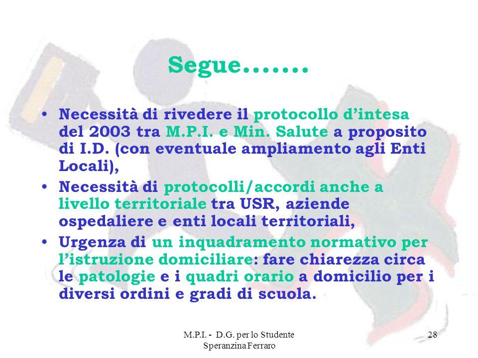 M.P.I. - D.G. per lo Studente Speranzina Ferraro 28 Segue ……. Necessità di rivedere il protocollo dintesa del 2003 tra M.P.I. e Min. Salute a proposit