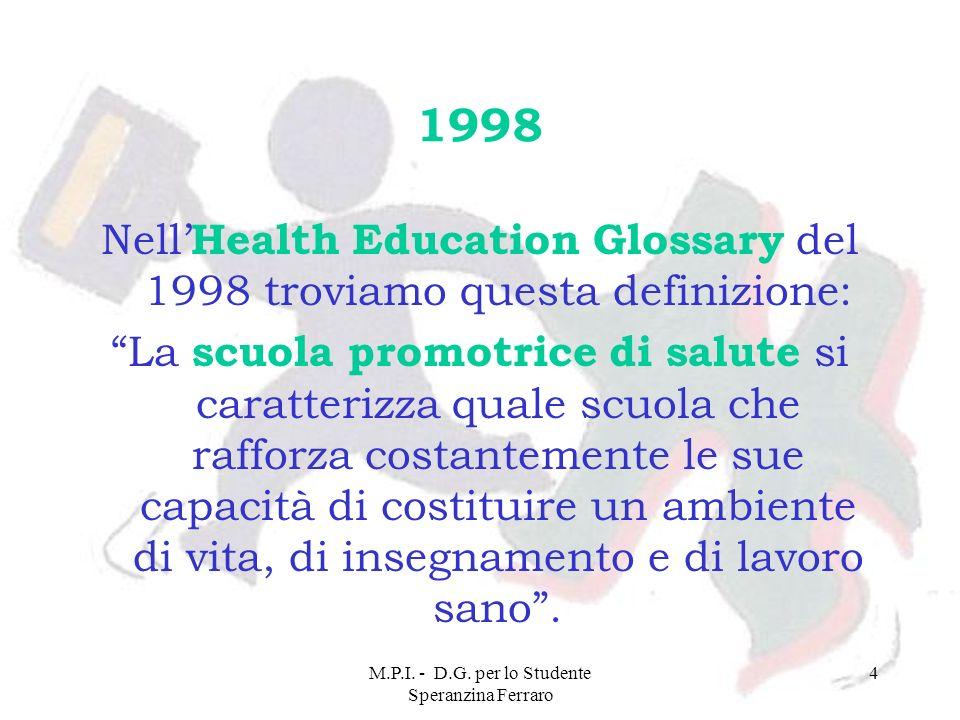 M.P.I. - D.G. per lo Studente Speranzina Ferraro 4 1998 Nell Health Education Glossary del 1998 troviamo questa definizione: La scuola promotrice di s
