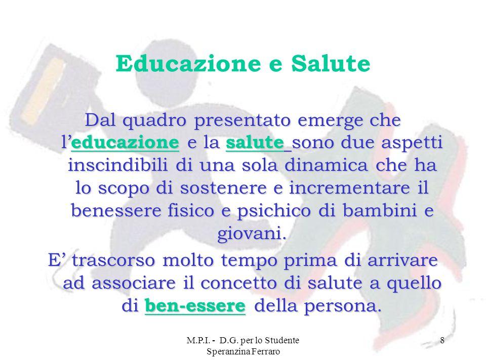 M.P.I. - D.G. per lo Studente Speranzina Ferraro 8 Educazione e Salute Dal quadro presentato emerge che l educazione e la salute sono due aspetti insc