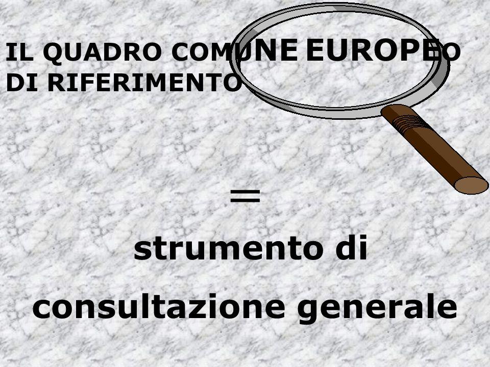 IL QUADRO COMU NE EUROPE O DI RIFERIMENTO = strumento di consultazione generale