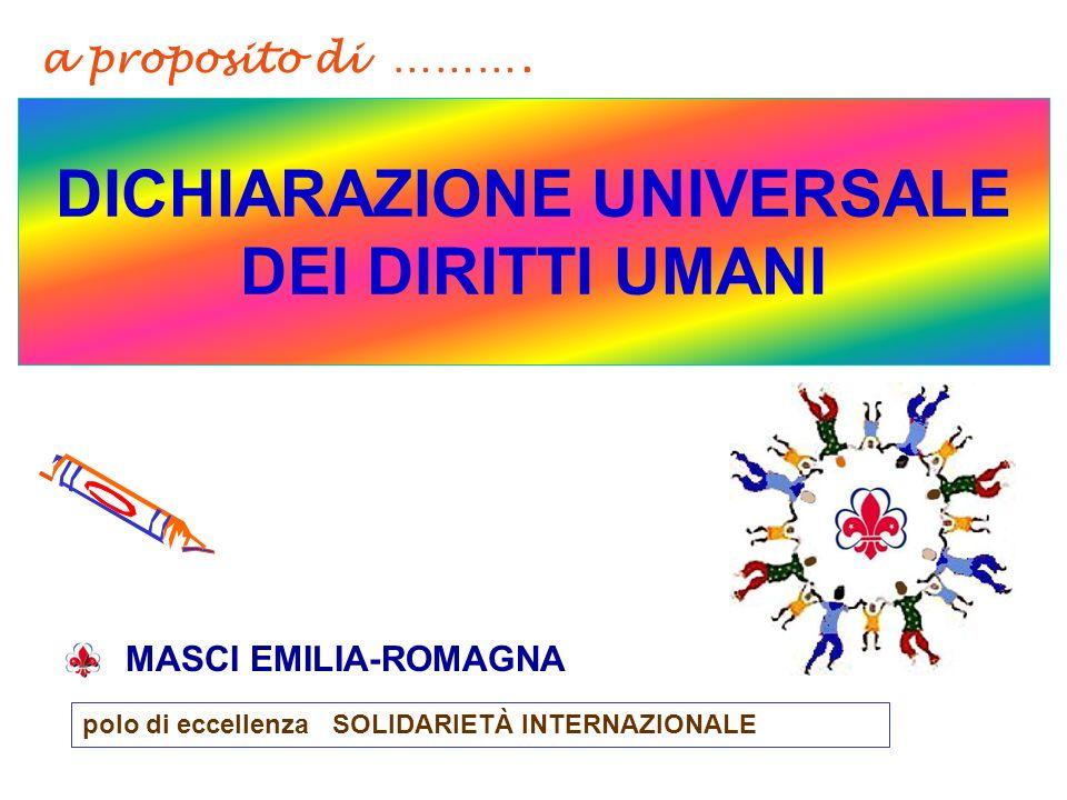 DICHIARAZIONE UNIVERSALE DEI DIRITTI UMANI MASCI EMILIA-ROMAGNA polo di eccellenza SOLIDARIETÀ INTERNAZIONALE a proposito di ……….