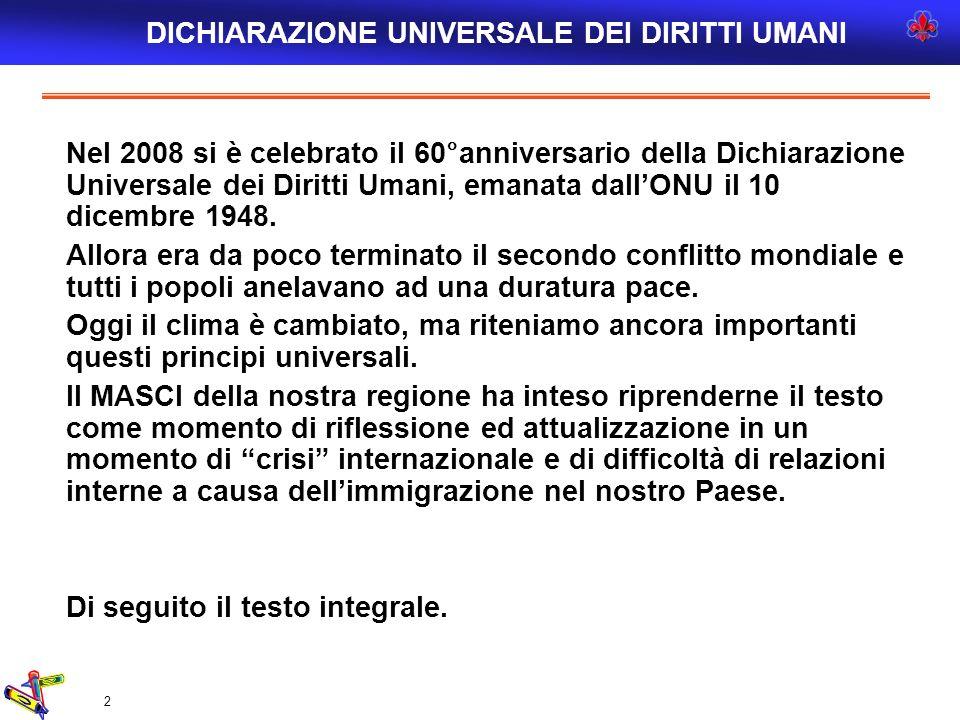 2 DICHIARAZIONE UNIVERSALE DEI DIRITTI UMANI Nel 2008 si è celebrato il 60°anniversario della Dichiarazione Universale dei Diritti Umani, emanata dall