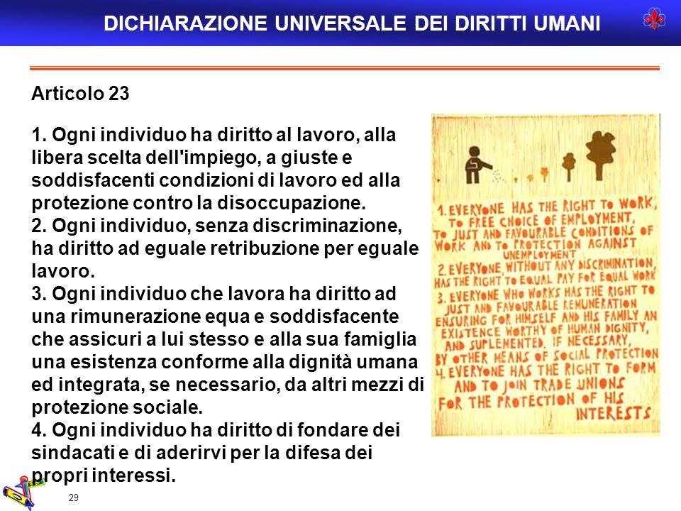 29 Articolo 23 1. Ogni individuo ha diritto al lavoro, alla libera scelta dell'impiego, a giuste e soddisfacenti condizioni di lavoro ed alla protezio