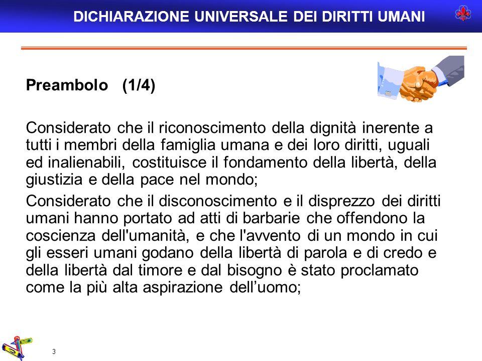 3 Preambolo (1/4) Considerato che il riconoscimento della dignità inerente a tutti i membri della famiglia umana e dei loro diritti, uguali ed inalien
