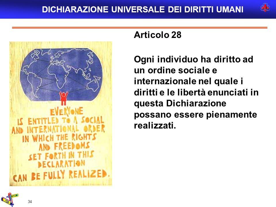 34 Articolo 28 Ogni individuo ha diritto ad un ordine sociale e internazionale nel quale i diritti e le libertà enunciati in questa Dichiarazione poss