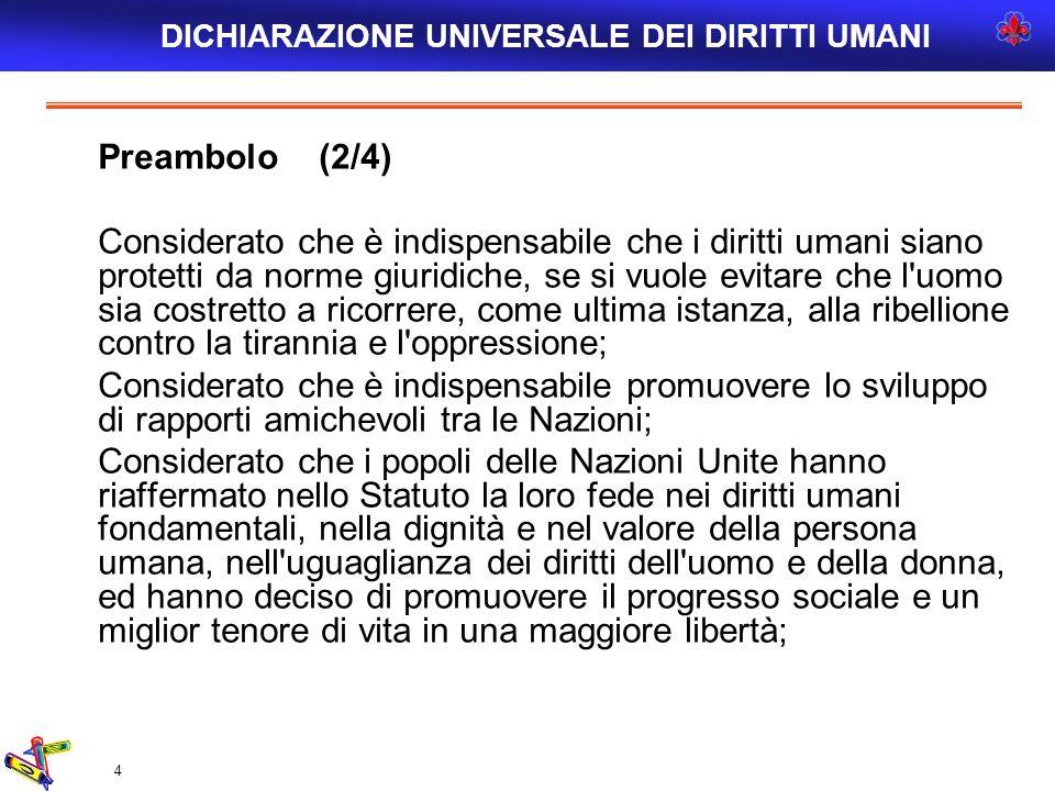 4 Preambolo (2/4) Considerato che è indispensabile che i diritti umani siano protetti da norme giuridiche, se si vuole evitare che l'uomo sia costrett