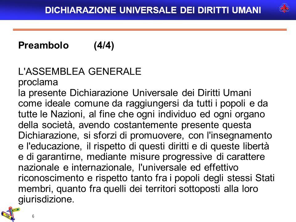 6 Preambolo (4/4) L'ASSEMBLEA GENERALE proclama la presente Dichiarazione Universale dei Diritti Umani come ideale comune da raggiungersi da tutti i p