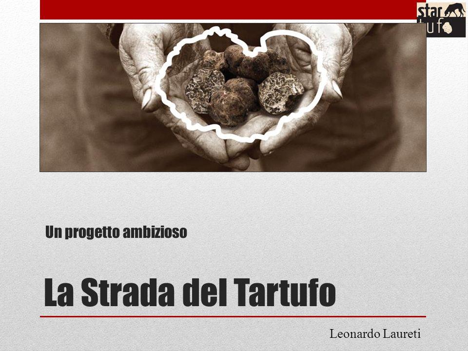La Strada del Tartufo Un progetto ambizioso Leonardo Laureti