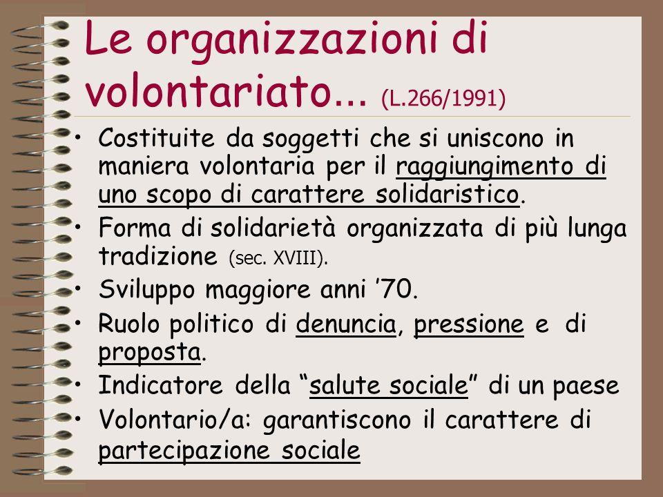 Le organizzazioni di volontariato … (L.266/1991) Costituite da soggetti che si uniscono in maniera volontaria per il raggiungimento di uno scopo di ca
