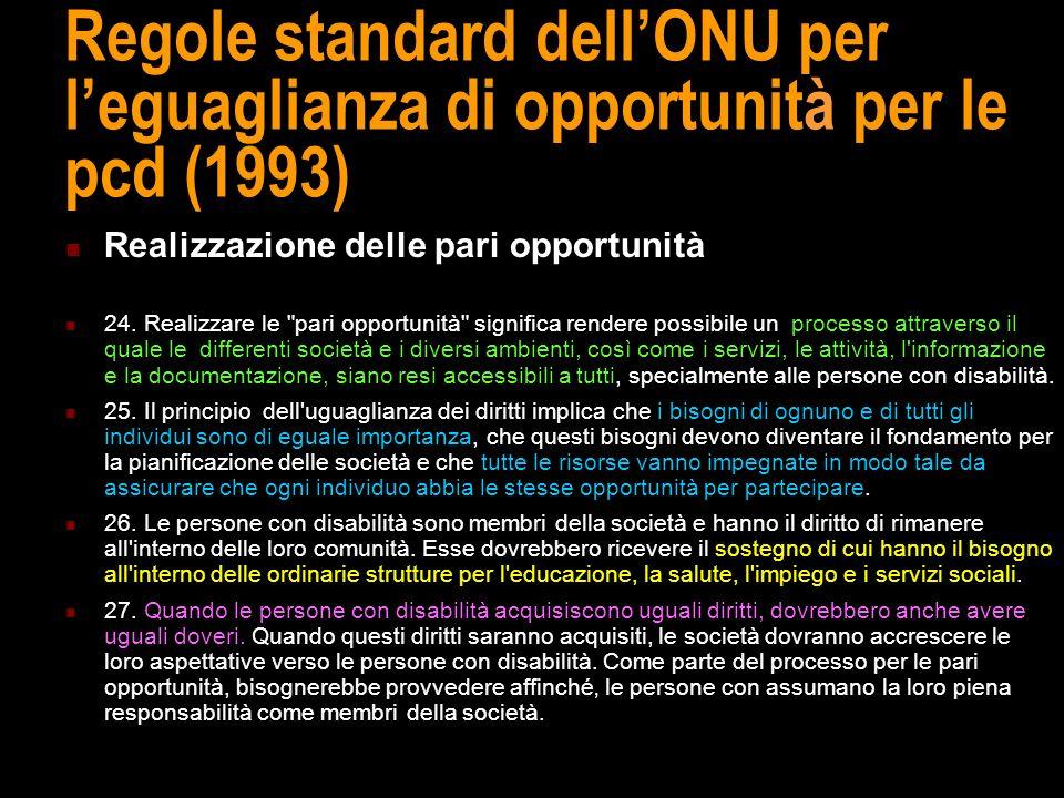 Regole standard dellONU per leguaglianza di opportunità per le pcd (1993) Realizzazione delle pari opportunità 24. Realizzare le