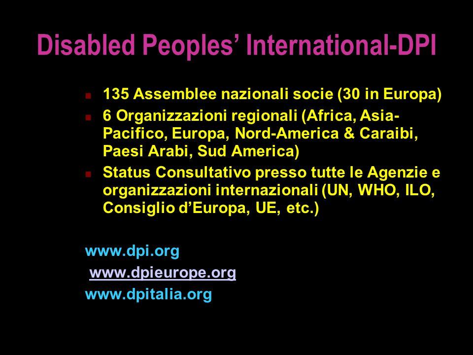 Disabled Peoples International-DPI 135 Assemblee nazionali socie (30 in Europa) 6 Organizzazioni regionali (Africa, Asia- Pacifico, Europa, Nord-Ameri