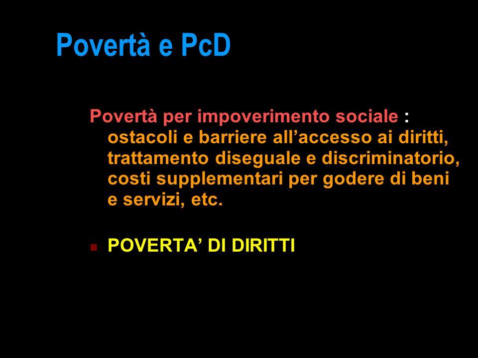 Povertà e PcD Povertà per impoverimento sociale : ostacoli e barriere allaccesso ai diritti, trattamento diseguale e discriminatorio, costi supplement