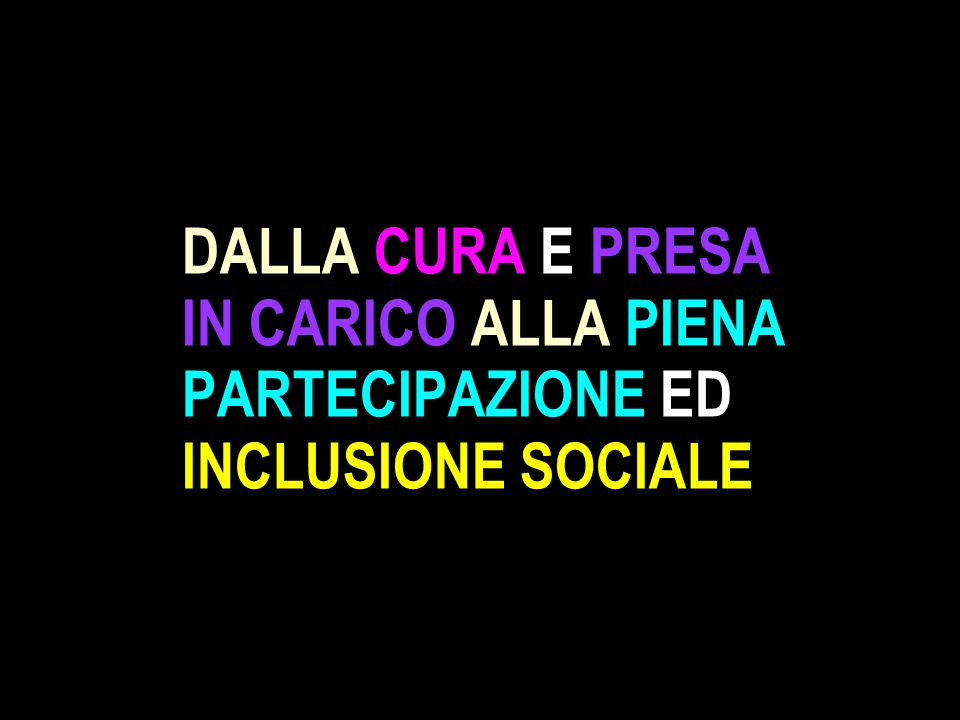 DALLA CURA E PRESA IN CARICO ALLA PIENA PARTECIPAZIONE ED INCLUSIONE SOCIALE