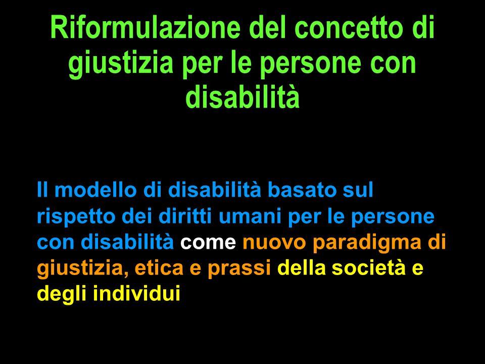 Riformulazione del concetto di giustizia per le persone con disabilità Il modello di disabilità basato sul rispetto dei diritti umani per le persone c