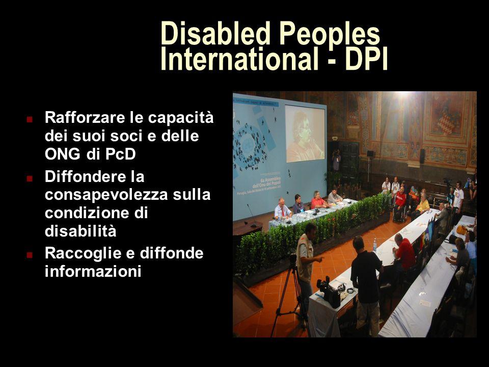 Disabled Peoples International - DPI Rafforzare le capacità dei suoi soci e delle ONG di PcD Diffondere la consapevolezza sulla condizione di disabili