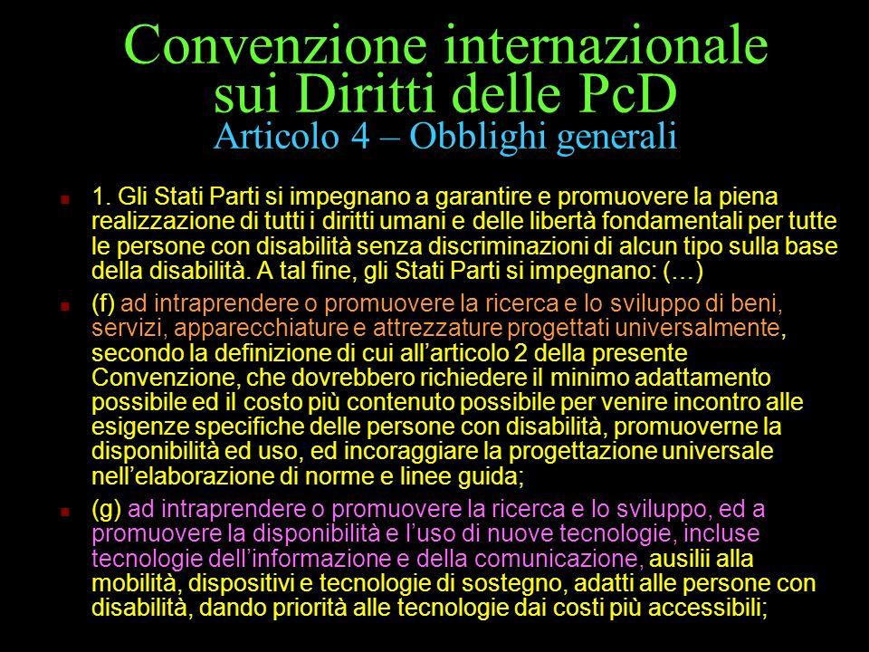 Convenzione internazionale sui Diritti delle PcD Articolo 4 – Obblighi generali 1. Gli Stati Parti si impegnano a garantire e promuovere la piena real