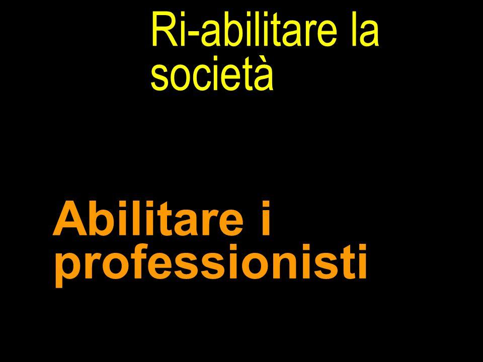 Ri-abilitare la società Abilitare i professionisti