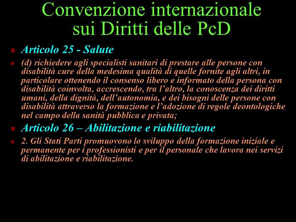 Convenzione internazionale sui Diritti delle PcD Articolo 25 - Salute (d) richiedere agli specialisti sanitari di prestare alle persone con disabilità