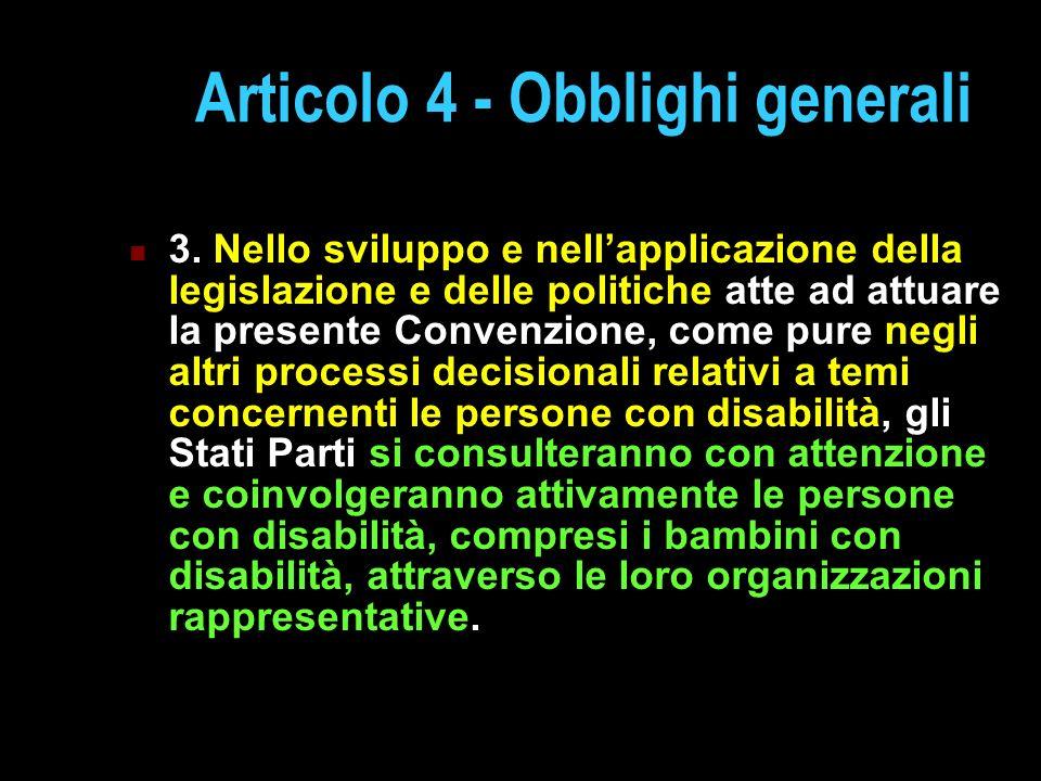 Articolo 4 - Obblighi generali 3. Nello sviluppo e nellapplicazione della legislazione e delle politiche atte ad attuare la presente Convenzione, come