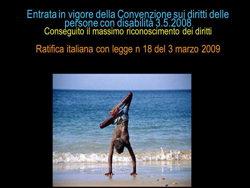 Entrata in vigore della Convenzione sui diritti delle persone con disabilità 3.5.2008 Conseguito il massimo riconoscimento dei diritti Ratifica italia