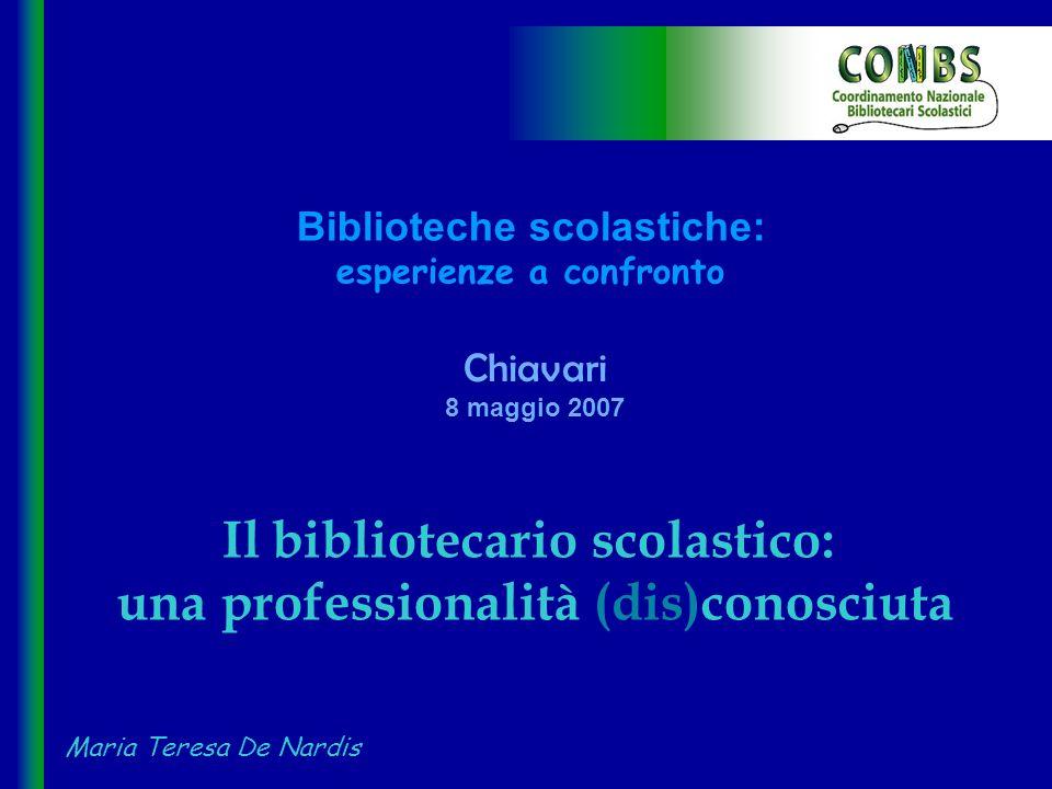 Biblioteche scolastiche: esperienze a confronto Chiavari 8 maggio 2007 Il bibliotecario scolastico: una professionalità (dis)conosciuta Maria Teresa De Nardis