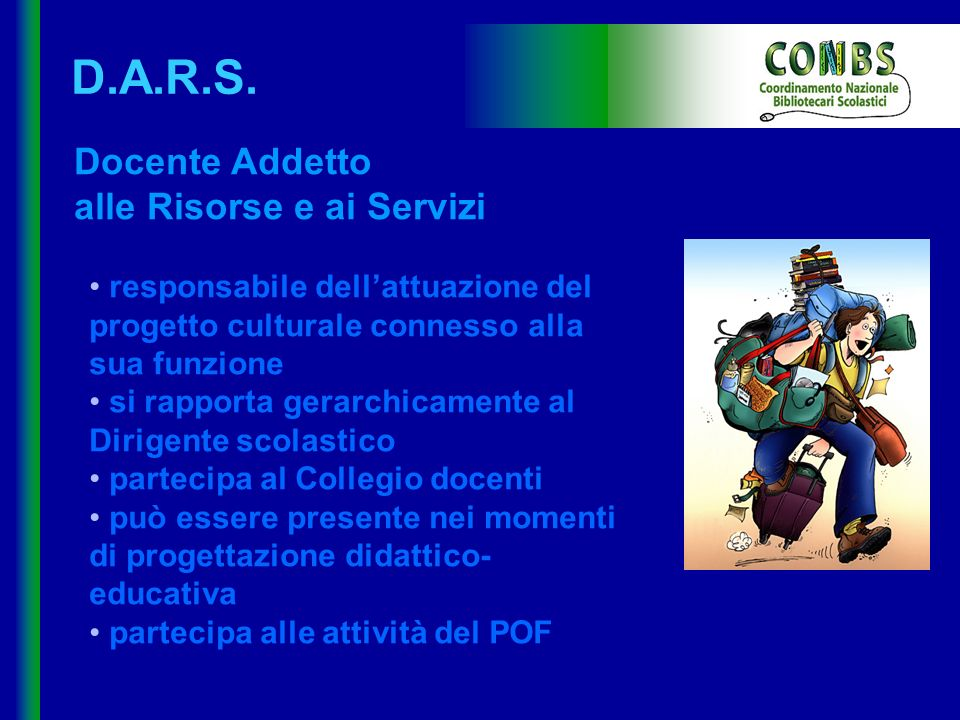D.A.R.S. Docente Addetto alle Risorse e ai Servizi responsabile dellattuazione del progetto culturale connesso alla sua funzione si rapporta gerarchic