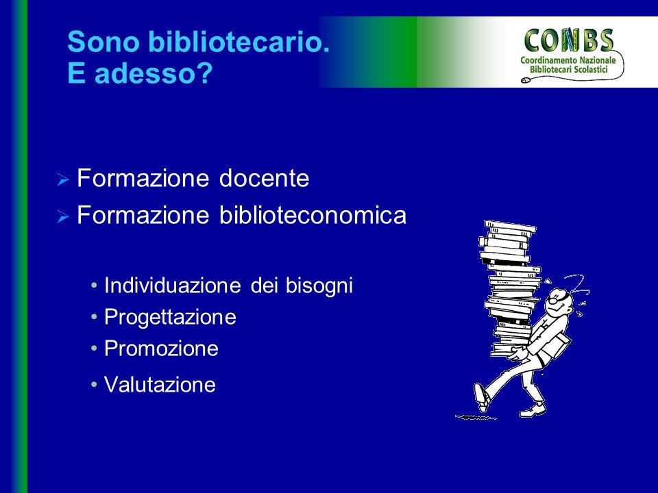 Formazione docente Formazione biblioteconomica Individuazione dei bisogni Progettazione Promozione Valutazione Sono bibliotecario. E adesso?