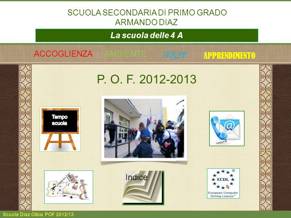 Scuola Diaz Olbia POF 2012/13 ACCOGLIENZAAMBIENTE ARTE APPRENDIMENTO P. O. F. 2012-2013 La scuola delle 4 A SCUOLA SECONDARIA DI PRIMO GRADO ARMANDO D