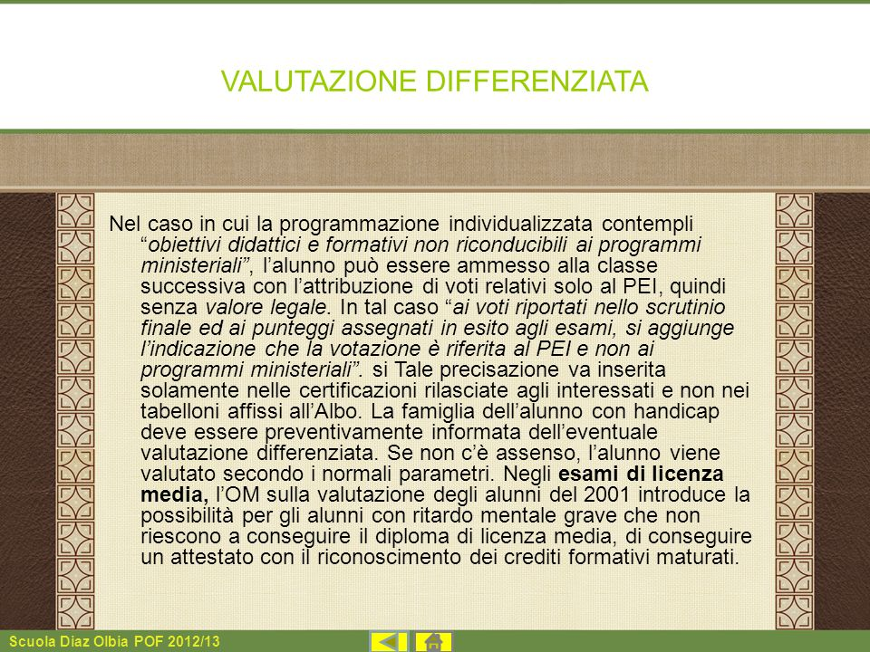 Scuola Diaz Olbia POF 2012/13 VALUTAZIONE DIFFERENZIATA Nel caso in cui la programmazione individualizzata contempliobiettivi didattici e formativi no