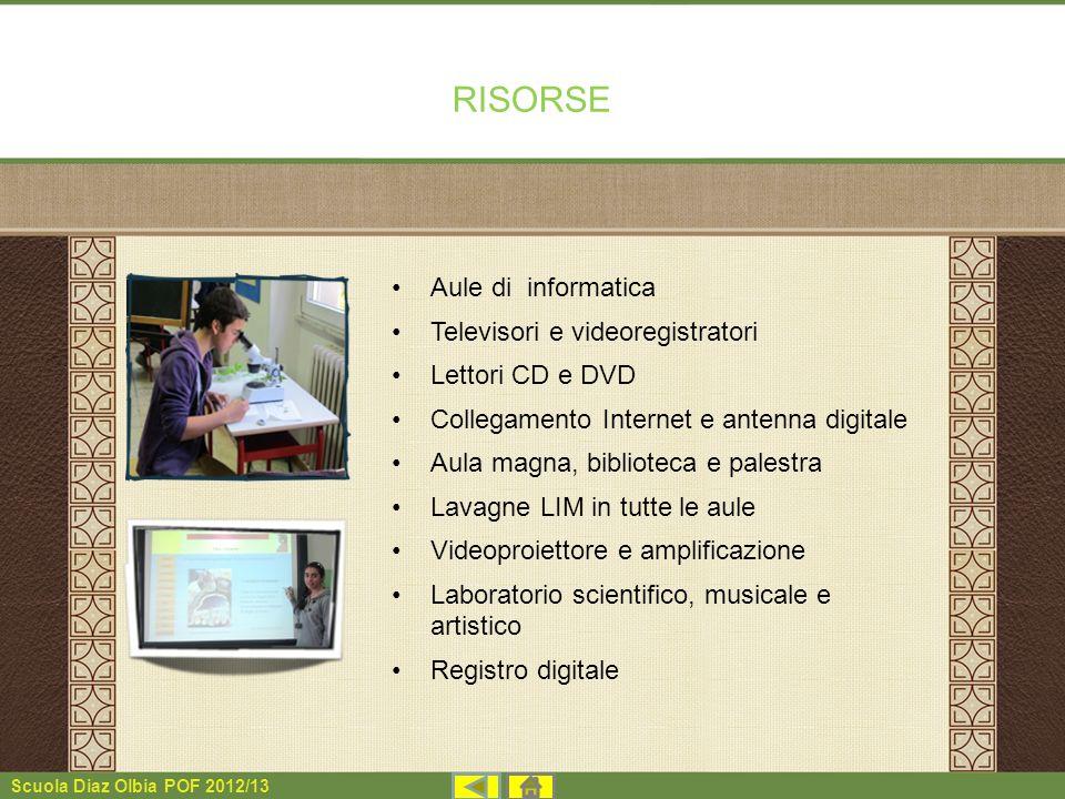 Scuola Diaz Olbia POF 2012/13 RISORSE Aule di informatica Televisori e videoregistratori Lettori CD e DVD Collegamento Internet e antenna digitale Aul