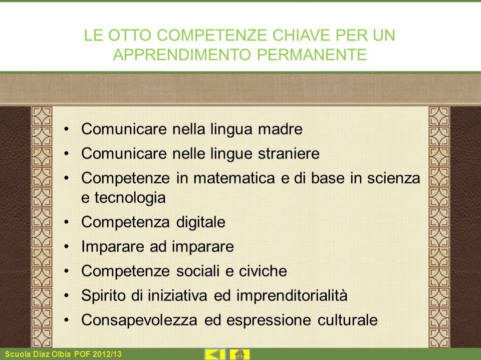 Scuola Diaz Olbia POF 2012/13 LE OTTO COMPETENZE CHIAVE PER UN APPRENDIMENTO PERMANENTE Comunicare nella lingua madre Comunicare nelle lingue stranier