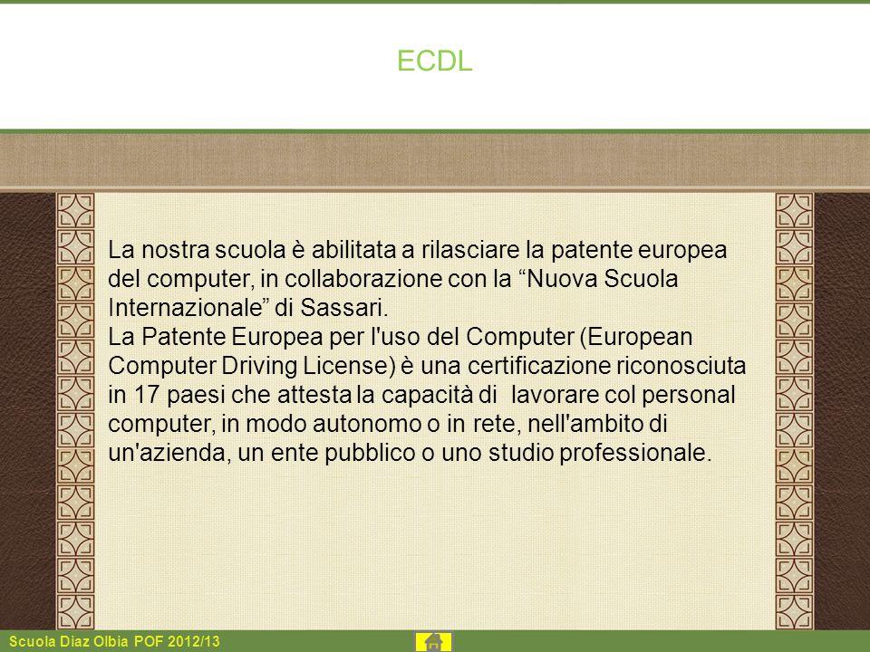 Scuola Diaz Olbia POF 2012/13 ECDL La nostra scuola è abilitata a rilasciare la patente europea del computer, in collaborazione con la Nuova Scuola In