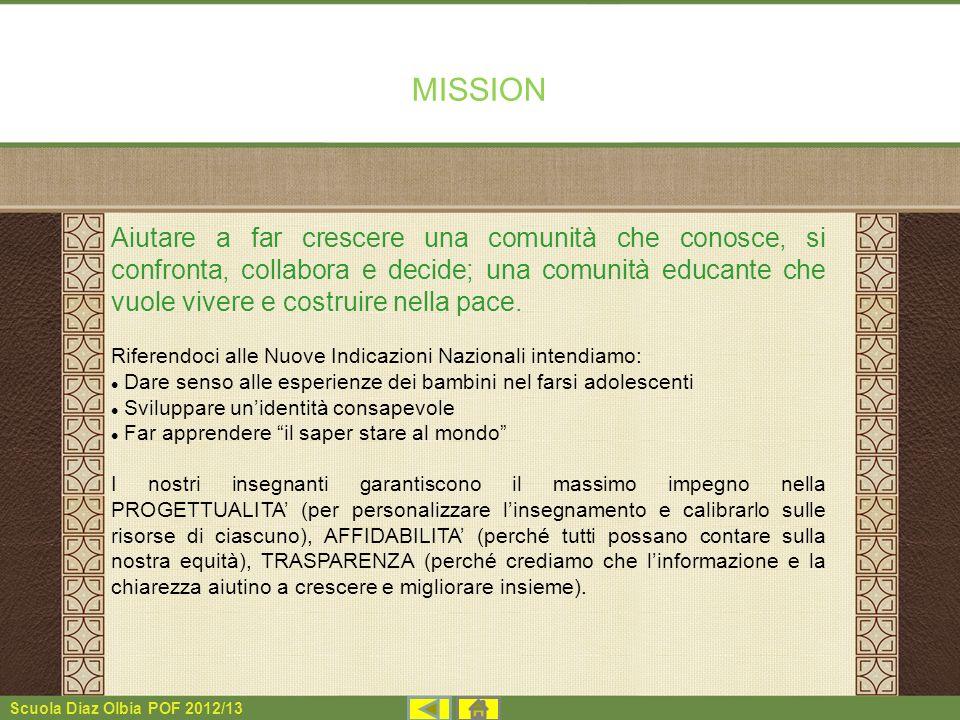 Scuola Diaz Olbia POF 2012/13 MISSION Aiutare a far crescere una comunità che conosce, si confronta, collabora e decide; una comunità educante che vuo