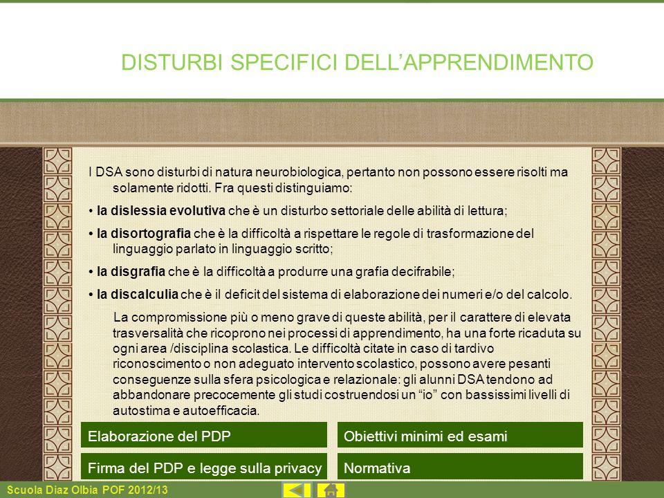Scuola Diaz Olbia POF 2012/13 I DSA sono disturbi di natura neurobiologica, pertanto non possono essere risolti ma solamente ridotti. Fra questi disti