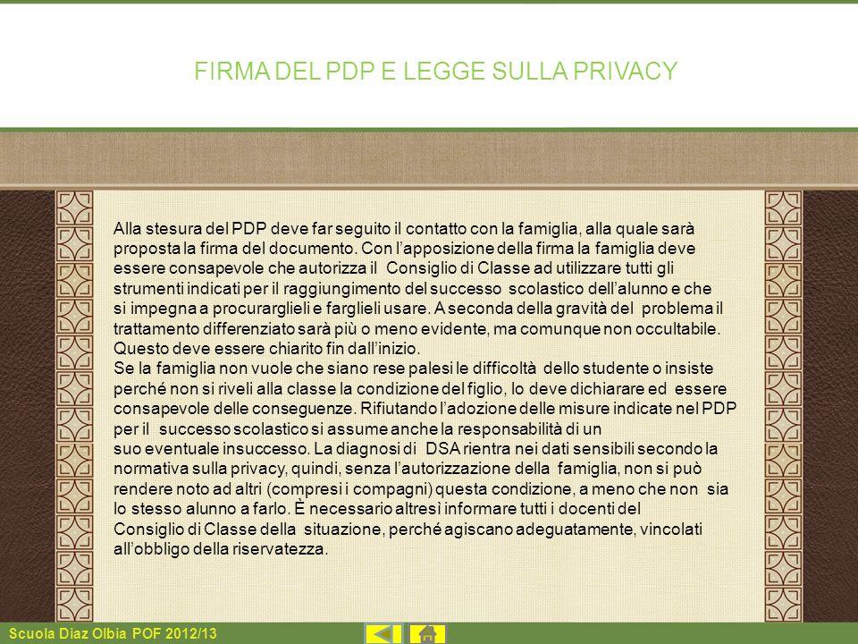 Scuola Diaz Olbia POF 2012/13 Alla stesura del PDP deve far seguito il contatto con la famiglia, alla quale sarà proposta la firma del documento. Con